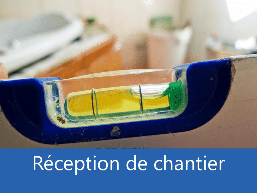 Réception chantier 17, assistance fin de chantier Royan, expert fin de chantier Charente Maritime,